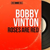 Roses Are Red (Mono Version) by Bobby Vinton