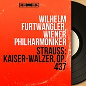 Strauss: Kaiser-Walzer, Op. 437 (Mono Version) by Wilhelm Furtwängler