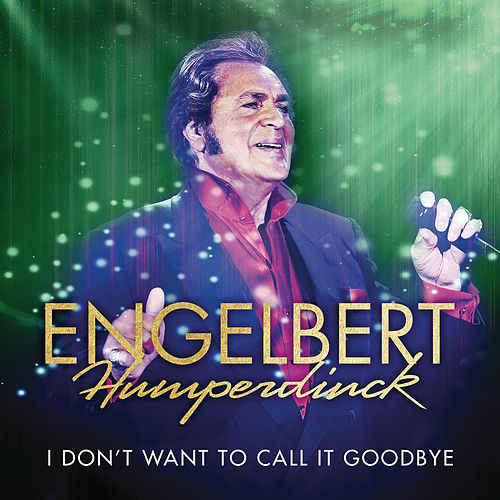 I Don't Want To Call It Goodbye de Engelbert Humperdinck