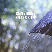 Rain Storms Relax & Sleep by Various Artists