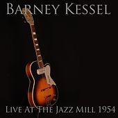 Barney Kessel: Live at the Jazz Mill 1954 by Barney Kessel
