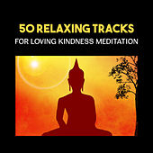 50 Relaxing Tracks for Loving Kindness Meditation – Mindfulness Meditation & Yoga Therapy, Compassion & Gratitude, Peacefulness, Love, Tranquility, Spa & Relaxation de Various Artists