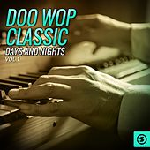 Doo Wop Classic Days and Nights, Vol. 1  di Various Artists