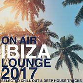 On Air Ibiza Lounge 2017 (Selected Chill Out & Deep House Tracks) von Various Artists