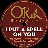 I Put A Spell On You (OKeh Records - Hits & Singles 1952 - 1956) by Various Artists