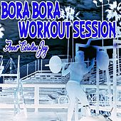 Bora Bora Workout Session 2017 von Various Artists