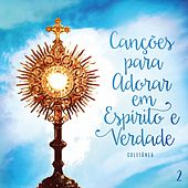 Canções para Adorar em Espírito e Verdade, Vol. 2 (Coletânea) de Various Artists