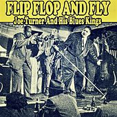 Flip, Flop and Fly by Big Joe Turner