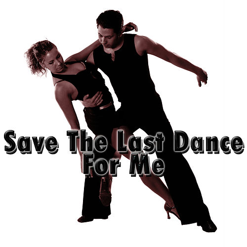 Save the Last Dance for Me by Pop Feast