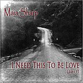 I Need This to Be Love by Maia Sharp
