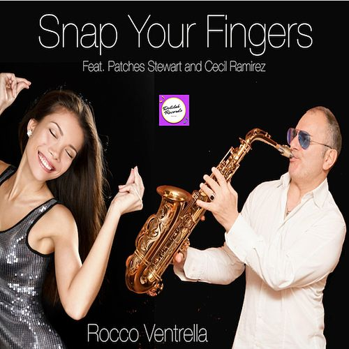 Snap Your Fingers (feat. Patches Stewart & Cecil Ramirez) by Rocco Ventrella