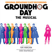 Groundhog Day The Musical (Original Broadway Cast Recording) by Various Artists