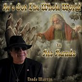 He's Got The Whole World In His Hands by Trade Martin