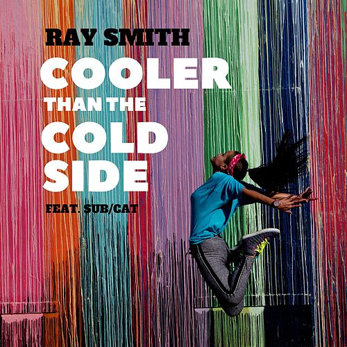 Cooler Than the Cold Side (feat. Sub/Cat) by Ray Smith