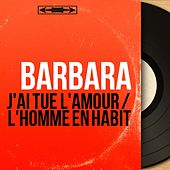 J'ai tué l'amour / L'homme en habit (Mono Version) de Barbara
