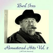 Remastered Hits Vol. 2 (All Tracks Remastered) by Burl Ives