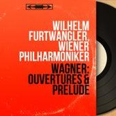 Wagner: Ouvertures & Prélude (Mono Version) by Wilhelm Furtwängler