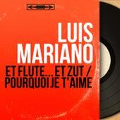 Et flute... Et zut / Pourquoi je t'aime (Mono Version) von Luis Mariano