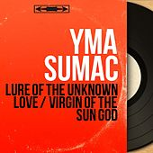 Lure of the Unknown Love / Virgin of the Sun God (Mono Version) von Yma Sumac