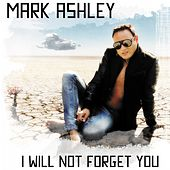 I Will Not Forget You de Mark Ashley