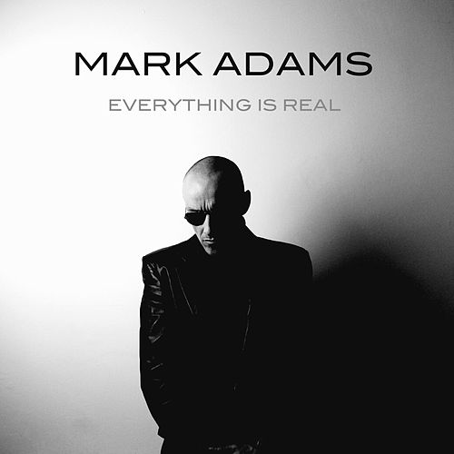 Everything Is Real by Mark Adams