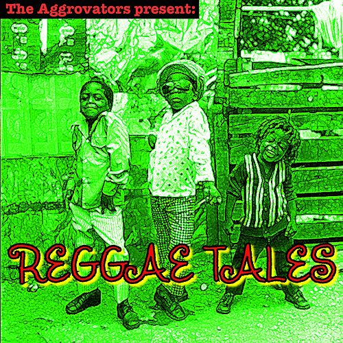 The Aggrovators Present: Reggae Tales by Various Artists