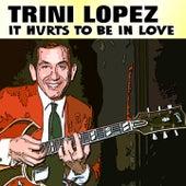 It Hurts to Be in Love de Trini Lopez