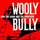 Wooly Bully by Sam The Sham & The Pharaohs