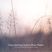 Easy Listening Classical Music Playlist: 14 Smooth and Relaxing Classical Pieces von Various Artists