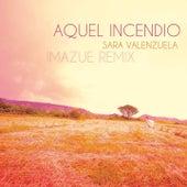 Aquel Incendio (Imazue Remix) de Sara Valenzuela