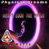 Heres Come the Break by Physical Dreams