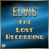 Elvis The Lost Recording by Elvis Presley