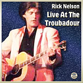 Rick Nelson Live At The Troubador by Rick Nelson