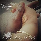 I'm Feeling U Babe by Edge