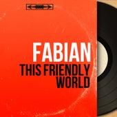 This Friendly World (Mono Version) van Fabian