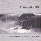 Outrageous Grace by Various Artists