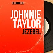 Jezebel (Mono Version) von Johnnie Taylor