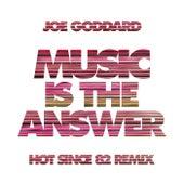 Music Is The Answer (Hot Since 82 Remix) by Joe Goddard
