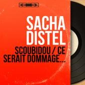 Scoubidou / Ce serait dommage... (Mono Version) von Sacha Distel