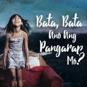 Bata, Bata Ano Ang Pangarap Mo? van Various Artists