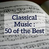 Classical Music : 50 of the Best by Various Artists