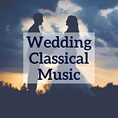 Wedding Classical Music by Various Artists