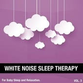 White Noise Sleep Therapy, Vol. 3 (For Baby Sleep and Relaxation) by White Noise Sleep Therapy