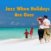 Jazz When Holidays Are Over von Various Artists