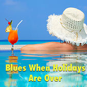 Blues When Holidays Are Over by Various Artists