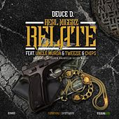 Real Niggaz Relate (feat. Uncle Murda, Tweezie & Chipps) by Deuce.D