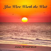 You Were Worth the Wait by Jana Stanfield