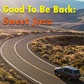 Good To Be Back: Sweet Jazz von Various Artists