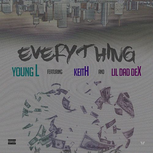 Everything (feat. Keith & Lil Dad Dex) by Young L