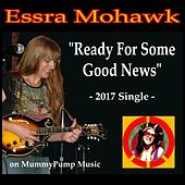 Ready for Some Good News by Essra Mohawk
